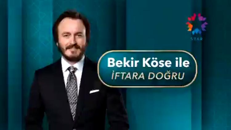 Star Tv Bekir Köse ile iftara doğru programı başlıyor